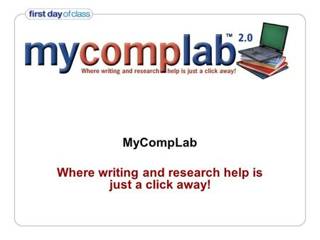 MyCompLab Where writing and research help is just a click away!