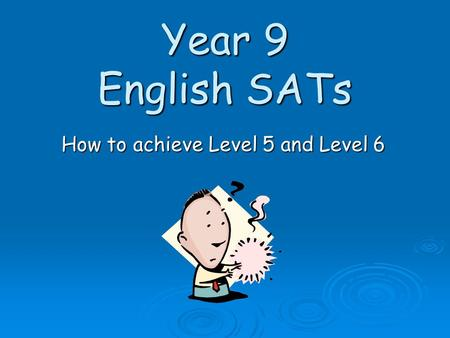 Year 9 English SATs How to achieve Level 5 and Level 6.