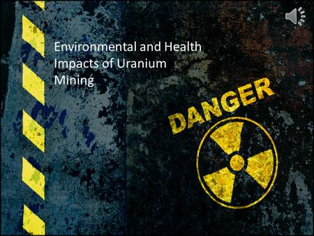 Environmental and Health Impacts of Uranium Mining.