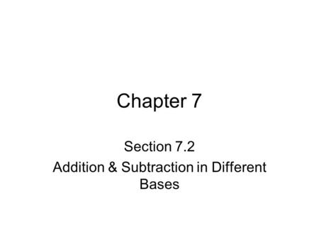 Chapter 7 Section 7.2 Addition & Subtraction in Different Bases.