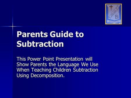 Parents Guide to Subtraction This Power Point Presentation will Show Parents the Language We Use When Teaching Children Subtraction Using Decomposition.