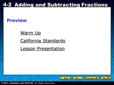 Holt CA Course 1 4-2 Adding and Subtracting Fractions Warm Up Warm Up California Standards California Standards Lesson Presentation Lesson PresentationPreview.