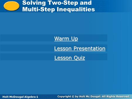Holt McDougal Algebra 1 Solving Two-Step and Multi-Step Inequalities Solving Two-Step and Multi-Step Inequalities Holt Algebra 1 Warm Up Warm Up Lesson.