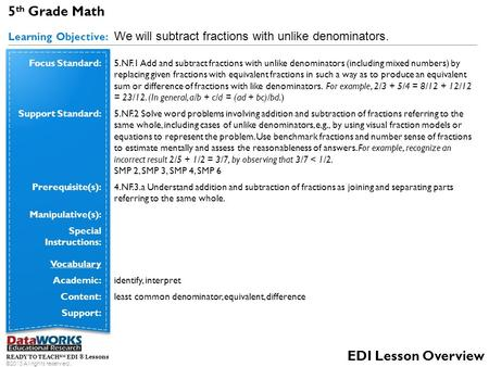 5 th Grade Math Learning Objective: We will subtract fractions with unlike denominators. READY TO TEACH SM EDI ® Lessons ©2013 All rights reserved. EDI.