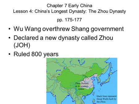 Chapter 7 Early China Lesson 4: China's Longest Dynasty: The Zhou Dynasty pp. 175-177 Wu Wang overthrew Shang government Declared a new dynasty called.