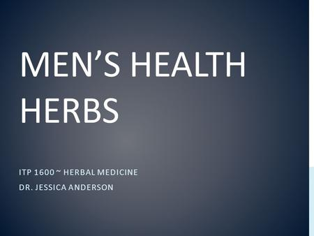 MEN'S HEALTH HERBS ITP 1600 ~ HERBAL MEDICINE DR. JESSICA ANDERSON.