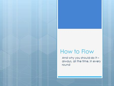 How to Flow And why you should do it – always, all the time, in every round.