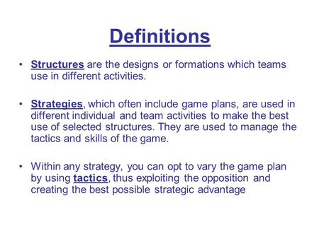Structures are the designs or formations which teams use in different activities. Strategies, which often include game plans, are used in different individual.