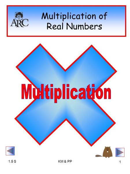 1.5 SKM & PP 1 Multiplication of Real Numbers. 1.5 SKM & PP 2 Multiplication ab In Algebra, MULTIPLICATION can be written in several ways. The PRODUCT.