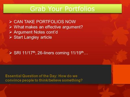  CAN TAKE PORTFOLIOS NOW  What makes an effective argument?  Argument Notes cont'd  Start Langley article  SRI 11/17 th, 26-liners coming 11/19 th.