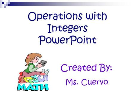 Operations with Integers PowerPoint Created By: Ms. Cuervo.