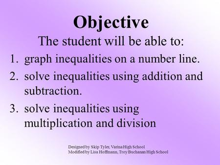 1.graph inequalities on a number line. 2.solve inequalities using addition and subtraction. 3.solve inequalities using multiplication and division Objective.