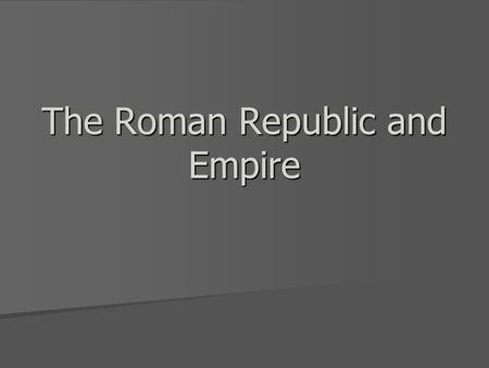 The Roman Republic and Empire. Republic A Republic is a system of government in which a group of representatives are elected by the people and make decisions.