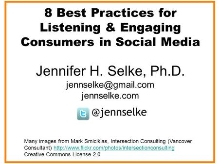 8 Best Practices for Listening & Engaging Consumers in Social Jennifer H. Selke, Ph.D. jennselke.com Many images from.