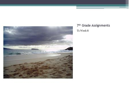 7 th Grade Assignments T1 Week 8. 7 th Grade Independent Study Assignments T1Week 8 Due October 27st Name________ __ Total Work Completed: _______% Help: