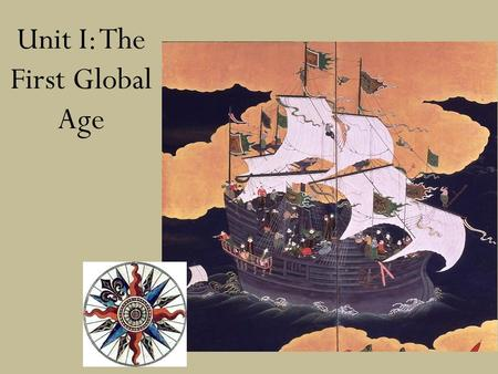 Unit I: The First Global Age. Centralizing Rulers: - Henry VIII and Elizabeth I of England - Louis XI and Henry IV of France - Charles V, the Hapsburg.