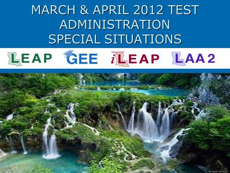 MARCH & APRIL 2012 TEST ADMINISTRATION SPECIAL SITUATIONS.