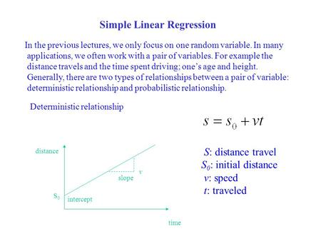 Simple Linear Regression In the previous lectures, we only focus on one random variable. In many applications, we often work with a pair of variables.