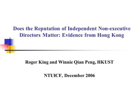 Does the Reputation of Independent Non-executive Directors Matter: Evidence from Hong Kong Roger King and Winnie Qian Peng, HKUST NTUICF, December 2006.