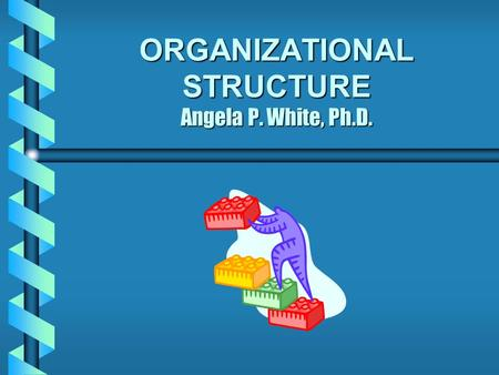 ORGANIZATIONAL STRUCTURE Angela P. White, Ph.D.. STRUCTURE BOARD of DIRECTORS Elected Directors Associate Directors OfficersCommittees PERSONNEL (Paid)