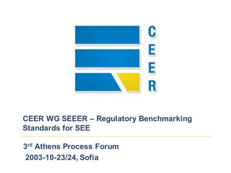 3 rd Athens Process Forum 2003-10-23/24, Sofia CEER WG SEEER – Regulatory Benchmarking Standards for SEE.