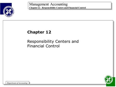 Management Accounting Chapter 12 - Responsibility Centers and Financial Control Management Accounting Chapter 12 - Responsibility Centers and Financial.