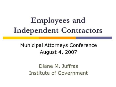 Employees and Independent Contractors Municipal Attorneys Conference August 4, 2007 Diane M. Juffras Institute of Government.
