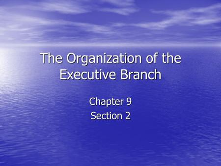 The Organization of the Executive Branch