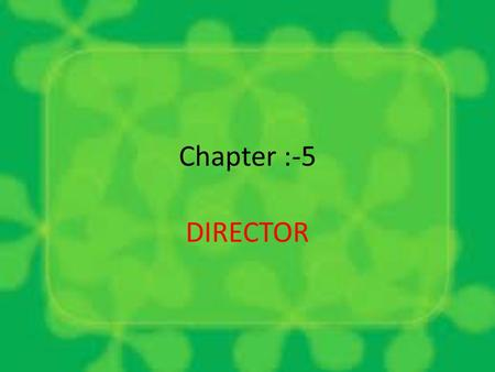 Chapter :-5 DIRECTOR. Meaning of Director as per the Companies Act, 1956 A company is a legal entity and does not have any physical existence. It can.