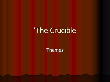 'The Crucible Themes. Introduction to Themes This play was written in the context of the anti-communist political witch hunts of the 1950s, and its central.