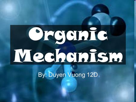 Organic Mechanism By: Duyen Vuong 12D. Content Organic Mechanism Vinyl polymers Low density poly(ethene), LDPE –Free radical formation High density poly(ethene),