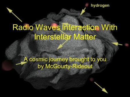 Radio Waves Interaction With Interstellar Matter A cosmic journey brought to you by McGourty-Rideout.