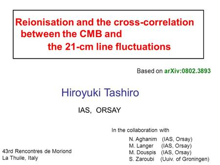 Reionisation and the cross-correlation between the CMB and the 21-cm line fluctuations Hiroyuki Tashiro IAS, ORSAY 43rd Rencontres de Moriond La Thuile,