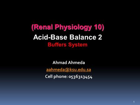 (Renal Physiology 10) Acid-Base Balance 2 Buffers System Ahmad Ahmeda Cell phone: 0536313454 1.