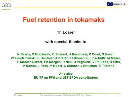 1 Th LoarerFuel retention in tokamaks – PSI Conference 26-30 May - Toledo Euratom Th Loarer with special thanks to N Bekris, S Brezinsek, C Brosset, J.