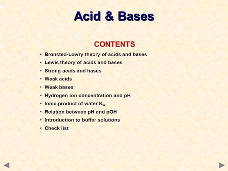 CONTENTS Brønsted-Lowry theory of acids and bases Lewis theory of acids and bases Strong acids and bases Weak acids Weak bases Hydrogen ion concentration.