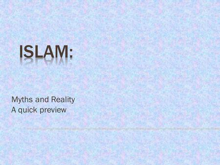 Myths and Reality A quick preview. 3 Reality: Of more than 1 billion Muslims worldwide, only about 1/5 are Arabs. 4.