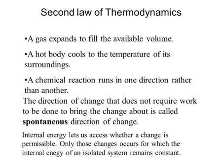 Second law of Thermodynamics A gas expands to fill the available volume. A hot body cools to the temperature of its surroundings. A chemical reaction runs.
