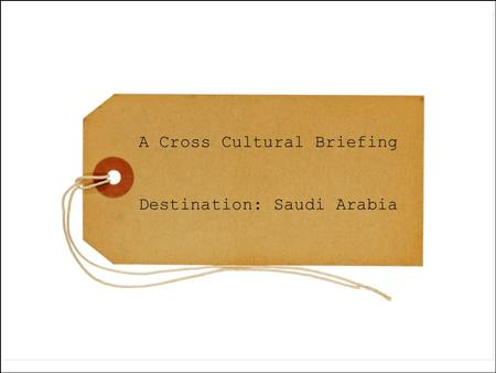 A Cross Cultural Briefing Destination: Saudi Arabia.