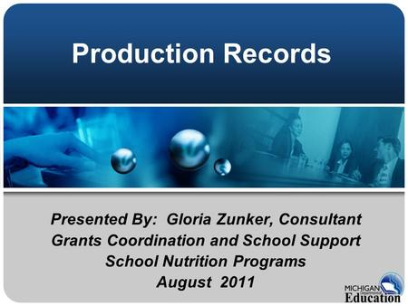 Production Records Presented By: Gloria Zunker, Consultant Grants Coordination and School Support School Nutrition Programs August 2011.