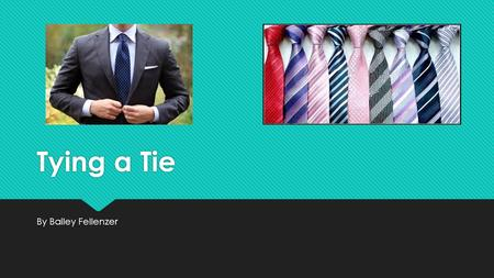 Tying a Tie By Bailey Fellenzer. Info  Surveys show that only 50-60% of men know how to tie a tie  Many prefer to wear a clip on tie because it is easier.