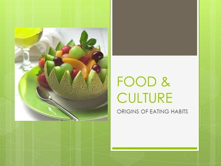 "FOOD & CULTURE ORIGINS OF EATING HABITS. FOOD  DEFINED AS, ""ANY SUBSTANCE THAT PROVIDES NUTRIENTS NECESSARY TO MAINTAIN LIFE AND GROWTH WHEN INGESTED."""