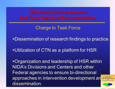 NIDA Health Services Research Task Force Report and Recommendations Charge to Task Force  Dissemination of research findings to practice  Utilization.