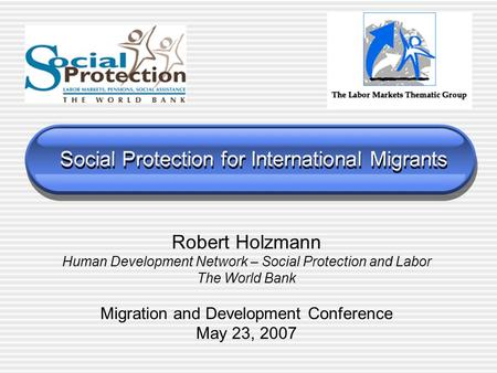 Social Protection for International Migrants Robert Holzmann Human Development Network – Social Protection and Labor The World Bank Migration and Development.