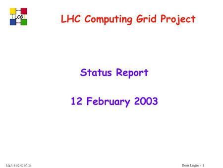 LCG Denis Linglin - 1 MàJ : 9/02/03 07:24 LHC Computing Grid Project Status Report 12 February 2003.