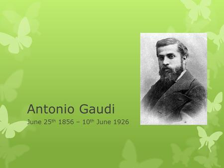 Antonio Gaudi June 25 th 1856 – 10 th June 1926. Childhood and studies  Born in Reus on June 25 th 1856, Gaudi was a Spanish Catalan architect  Gaudi.