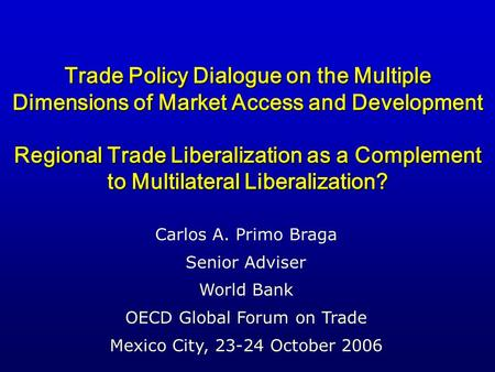 Trade Policy Dialogue on the Multiple Dimensions of Market Access and Development Regional Trade Liberalization as a Complement to Multilateral Liberalization?
