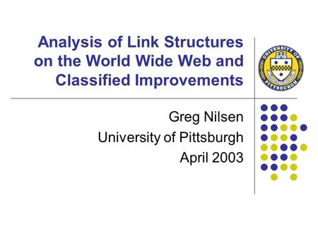 Analysis of Link Structures on the World Wide Web and Classified Improvements Greg Nilsen University of Pittsburgh April 2003.
