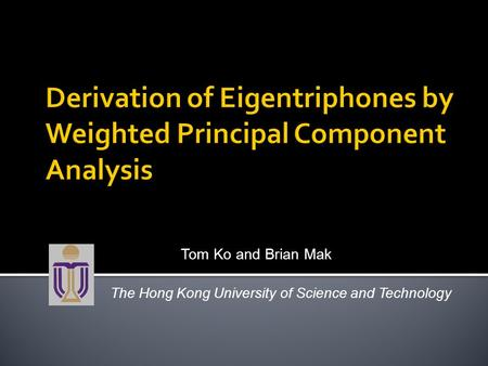 Tom Ko and Brian Mak The Hong Kong University of Science and Technology.