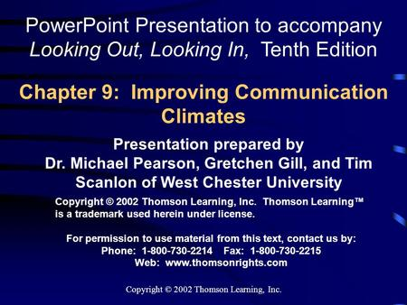 Copyright © 2002 Thomson Learning, Inc. Chapter 9: Improving Communication Climates Presentation prepared by Dr. Michael Pearson, Gretchen Gill, and Tim.